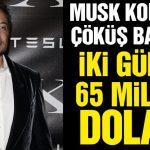 Elon Musk 2 Günde Tam 65 Milyar Dolar Kaybetti!